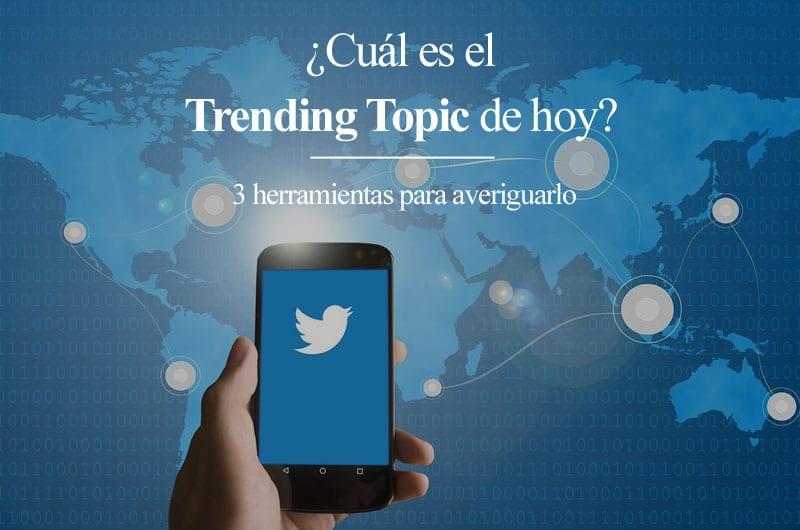 Cuál es el Trending Topic de hoy. 3 herramientas para averiguarlo